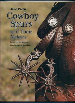 Cowboy Spurs and Their Makers. Jane Pattie, Don Worcester, B. Byron Price, Foreword, Introduction