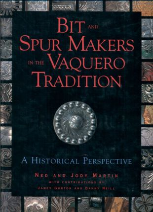 Bit and Spur Makers in the Vaquero Tradition: A Historical Perspective. Ned Martin, Jody, James...