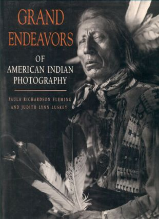 Grand Endeavors of American Indian Photography. Paula Richardson Fleming, Judith Lynn Luskey