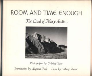 Room and Time Enough: The Land of Mary Austin. Mary Austin, Morley Baer, Augusta Fink,...