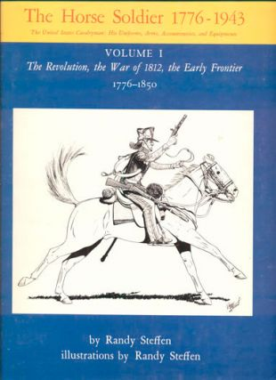 The Horse Soldier 1776-1943. The United States Cavalryman: His Uniforms, Arms, Accoutrements, and...
