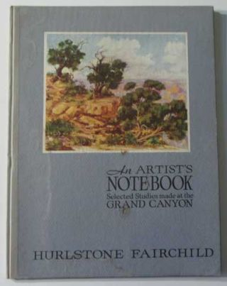 An Artist's Notebook: Selected Sketches from Studies Made at the Grand Canyon. Hurlstone Fairchild