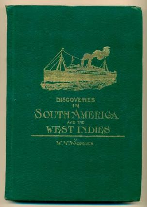 Discoveries in South America and West Indies. W. W. Wheeler