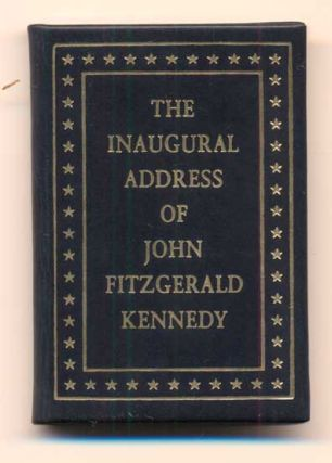 The Inaugural Address of John Fitzgerald Kennedy, President of the United States. Delivered at...