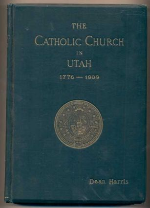 The Catholic Church in Utah 1776-1909: An Exposition of Catholic Faith by Bishop Scanlan. W. R....