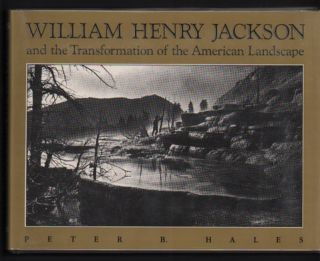 William Henry Jackson and the Transformation of the American Landscape. Peter B. Hales