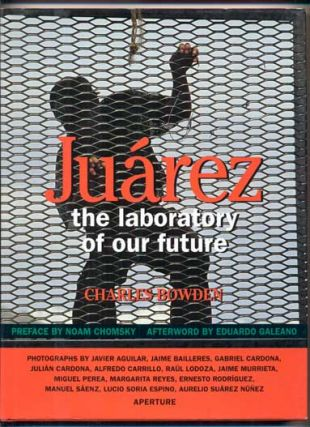 Juarez: The Laboratory of Our Future. Charles Bowden