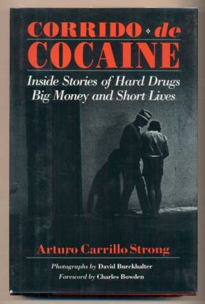 Corrido de Cocaine: Inside Stories of Hard Drugs Big Money and Short Lives. Arturo Carillo...