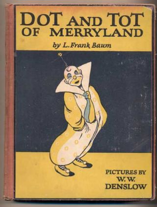 Dot and Tot of Merryland. L. Frank Baum