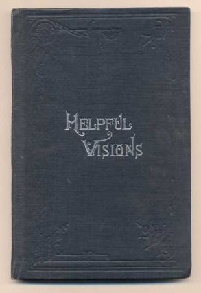 Helpful Visions: The Fourteenth Book of the Faith-Promoting Series Designed for the Instruction...