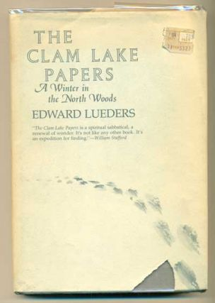 The Clam Lake Papers: A Winter in the North Woods. Edward Leuders