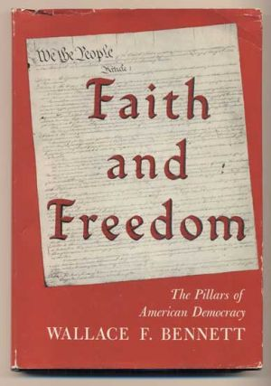 Faith and Freedom: The Pillars of American Democracy. Wallace F. Bennett