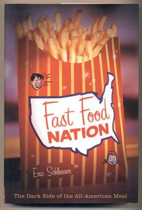 Fast Food Nation: The Dark Side of the All-American meal. Eric Schlosser