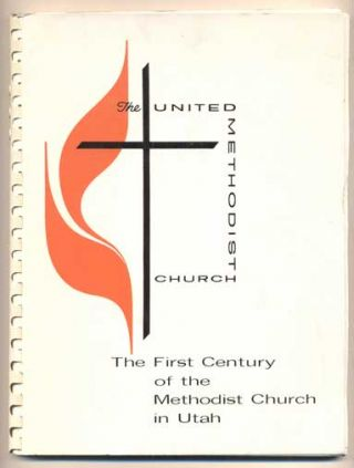 The United Methodist Church: The First Century of the Methodist Church in Utah