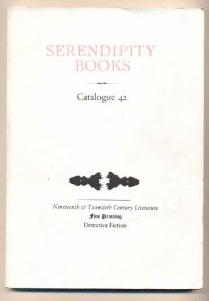 Serendipity Books Catalogue 42: Nineteenth & Twentieth Century Literature; Fine Printing;...