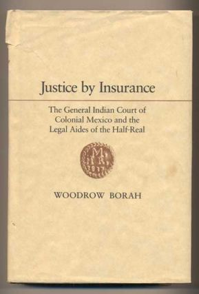 Justice by Insurance: The General Indian Court of Colonial Mexico and the Legal Aides of the...