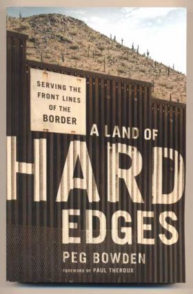 A Land Of Hard Edges; Serving The Front Lines Of The Border. Peg Bowden