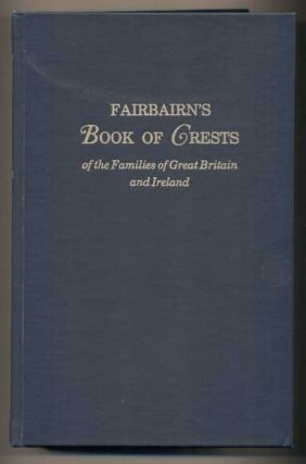 Fairbairn's Book of Crests of the Families of Great Britain and Ireland. James Fairbairn