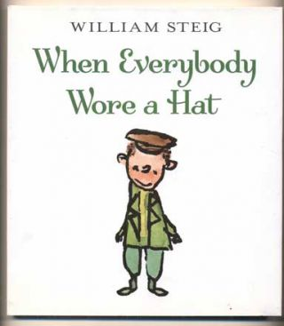 When Everybody Wore a Hat. William Steig