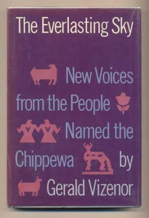 The Everlasting Sky:; New Voices from the People Named the Chippewa. Gerald Vizenor