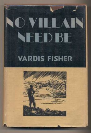 No Villain Need Be. Vardis Fisher