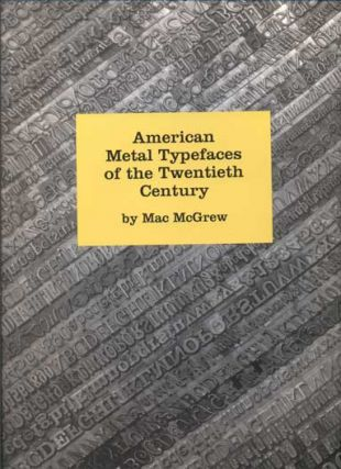 American Metal Typefaces of the Twentieth Century. Mac McGrew