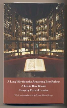 A Long Way from the Armstrong Beer Parlour- A Life in Rare Books: Essays by Richard Landon....
