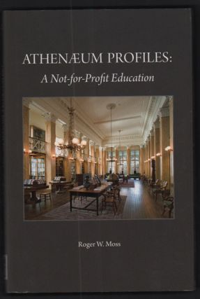 Athenaeum Profiles: A Not-for-Profit Education. Roger W. Moss