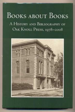 Books about Books: A History and Bibliography of Oak Knoll Press 1978-2008. Robert D. Fleck
