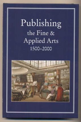 Publishing the Fine and Applied Arts 1500-2000. Robin Myers, Michael Harris, Giles Mandelbrote