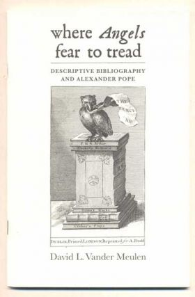 Where Angels Fear to Tread: Descriptive Bibliography and Alexander Pope. David L. Vander Meulen