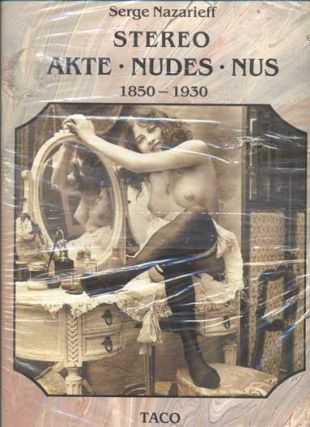 Der Akt in Der Photographie, The Stereoscopic Nude, Le Nu Stereoscopique 1850-1930. Serge...