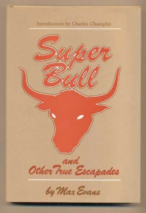 Super Bull and Other True Escapades. Max Evans, Charles Champlin