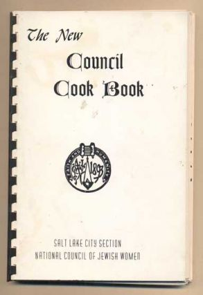 The New Council Cook Book. National Council of Jewish Women Salt Lake City Section.