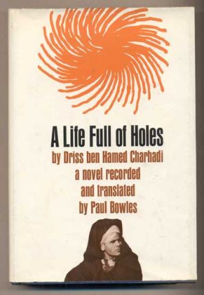 Life Full of Holes. Driss ben Hamed Charhadi, Paul Bowles