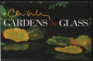 Chihuly: Gardens and Glass. Dale Chihuly, Lisa C. Roberts Barbara Rose, Mark McDonnell