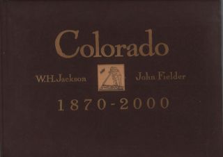 Colorado 1870-2000: Historical Landscape Photography by William Henry Jackson, Contemporary...