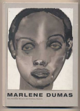 Marlene Dumas: One Hundred Models and Endless Rejects. Marlene Dumas, Jessica Morgan, Jill Medvedow