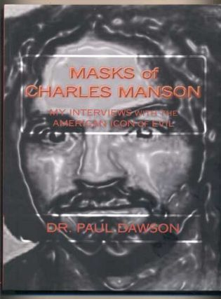 Masks of Charles Manson: My Interviews with the American Icon of Evil. Charles Manson, Dr. Paul...