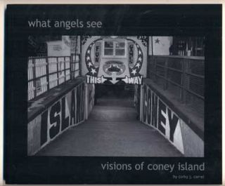 What Angels See: Visions of Coney Island. Corky J. Carrel, Tom Russell, Contributor