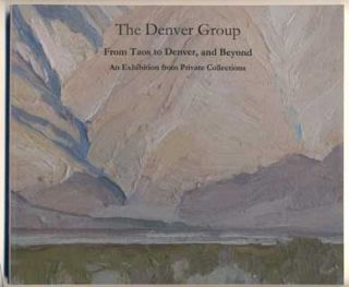 The Denver Group From Taos to Denver, and Beyond: An Exhibition of Art from the Private...