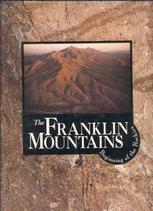 The Franklin Mountains: Beginning of the Rockies. Alex Apostolides, Michael R. Moses, Text