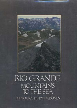 Rio Grande: Mountains to the Sea. Jim Bones, Photographs