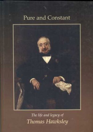 Pure and Constant: The Life and Legacy of Thomas Hawksley, 1807-1893. Thomas Hawksley