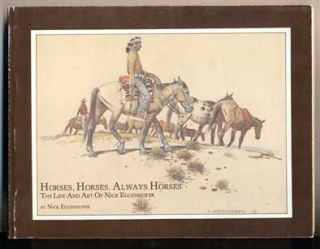 Horses, Horses, Always Horses: The Life and Art of Nick Eggenhofer. Nick Eggenhofer, Gene Ball