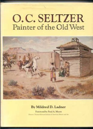 O. C. Seltzer: Painter of the Old West. Mildred D. Ladner, O. C. Seltzer