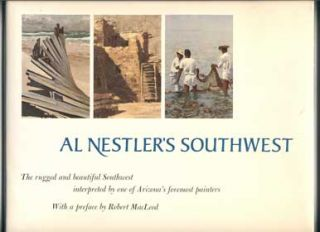 Al Nestler's Southwest: The rugged and beautiful Southwest interpreted by one of Arizona's...