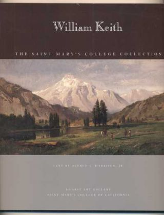 William Keith: The Saint Mary's College Collection. William Keith, Alfred C. Harrison Jr., Ann...