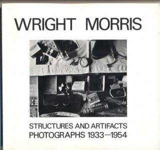 Wright Morris: Structures and Artifacts, Photographs 1933-1954. Wright Morris