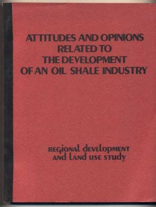 Attitudes and Opinions Related to the Development of an Oil Shale Industry: A survey of residents...